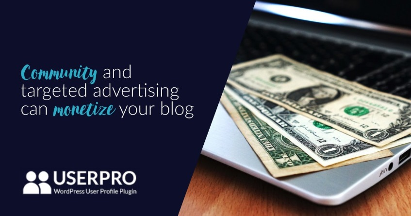 Community and targeted advertising can monetize your blog